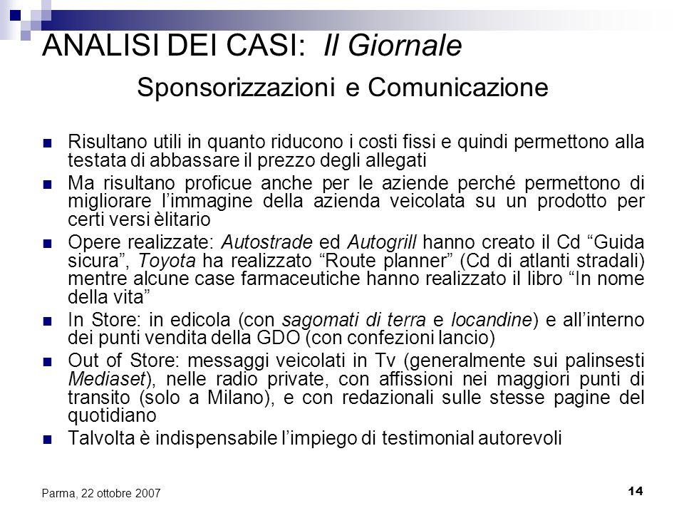 14 Parma, 22 ottobre 2007 ANALISI DEI CASI: Il Giornale Sponsorizzazioni e Comunicazione Risultano utili in quanto riducono i costi fissi e quindi per
