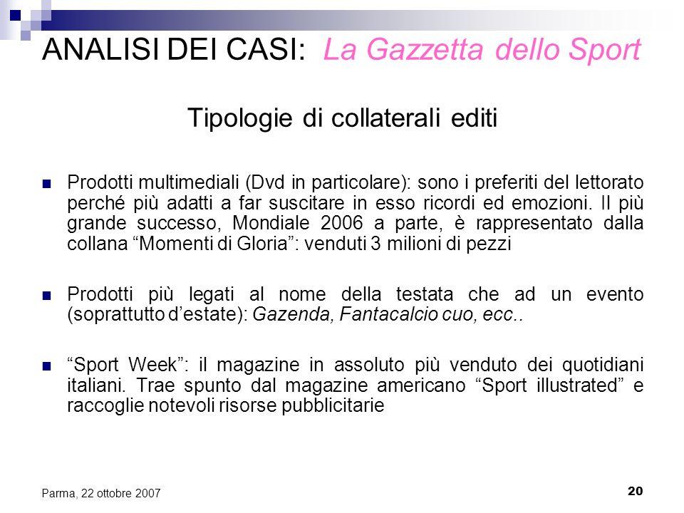 20 Parma, 22 ottobre 2007 ANALISI DEI CASI: La Gazzetta dello Sport Tipologie di collaterali editi Prodotti multimediali (Dvd in particolare): sono i