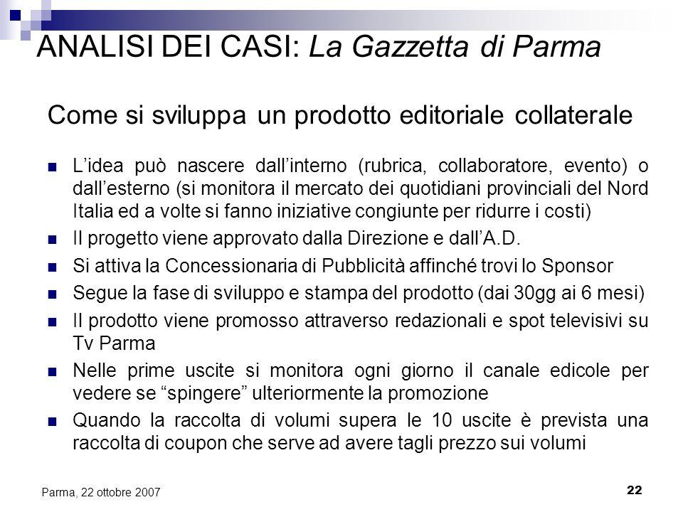 22 Parma, 22 ottobre 2007 ANALISI DEI CASI: La Gazzetta di Parma Come si sviluppa un prodotto editoriale collaterale Lidea può nascere dallinterno (ru