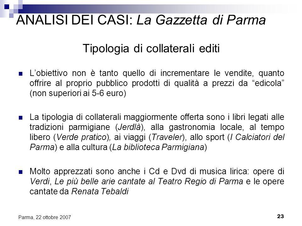 23 Parma, 22 ottobre 2007 ANALISI DEI CASI: La Gazzetta di Parma Tipologia di collaterali editi Lobiettivo non è tanto quello di incrementare le vendi