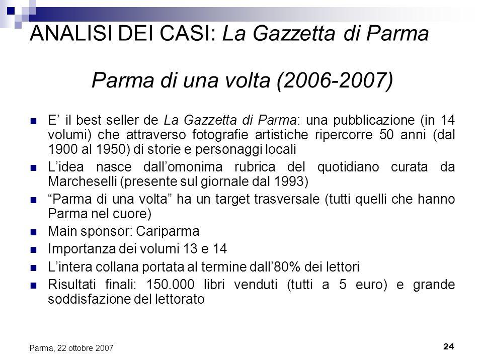 24 Parma, 22 ottobre 2007 ANALISI DEI CASI: La Gazzetta di Parma Parma di una volta (2006-2007) E il best seller de La Gazzetta di Parma: una pubblica