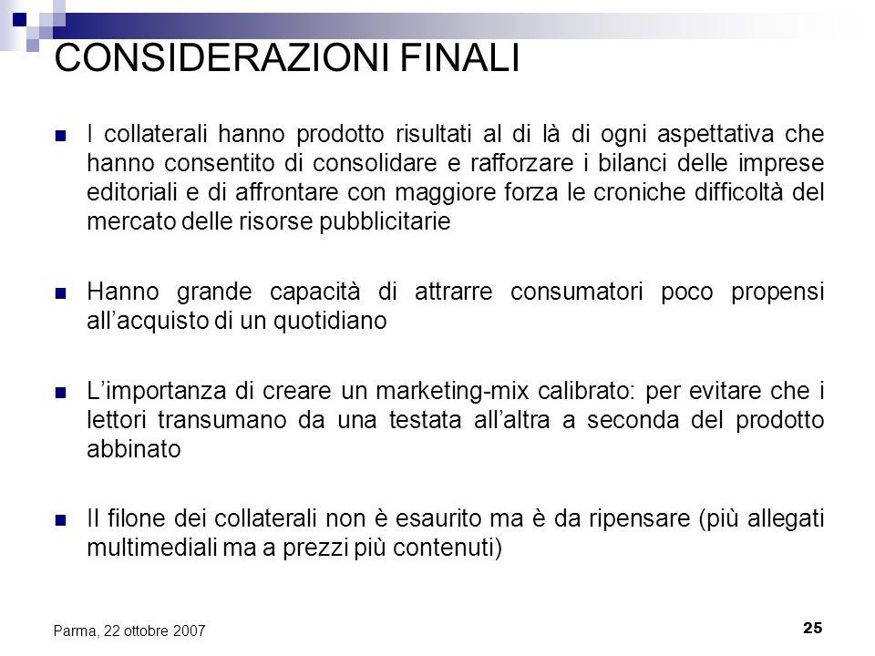 25 Parma, 22 ottobre 2007 CONSIDERAZIONI FINALI I collaterali hanno prodotto risultati al di là di ogni aspettativa che hanno consentito di consolidar