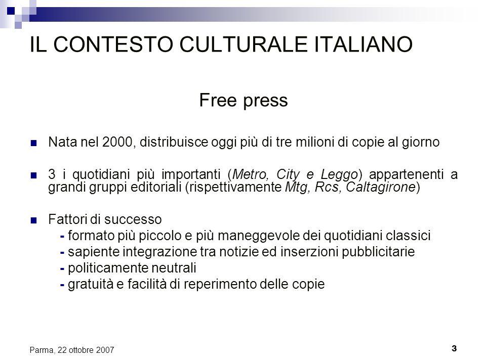3 Parma, 22 ottobre 2007 IL CONTESTO CULTURALE ITALIANO Free press Nata nel 2000, distribuisce oggi più di tre milioni di copie al giorno 3 i quotidia