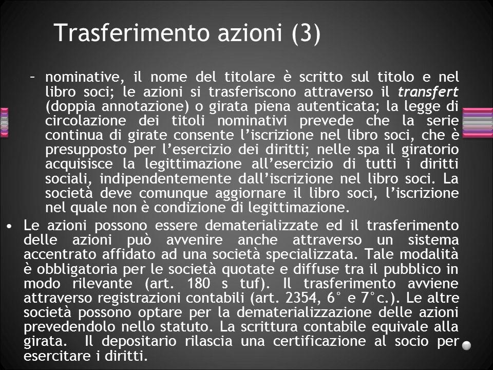 Trasferimento azioni (3) –nominative, il nome del titolare è scritto sul titolo e nel libro soci; le azioni si trasferiscono attraverso il transfert (