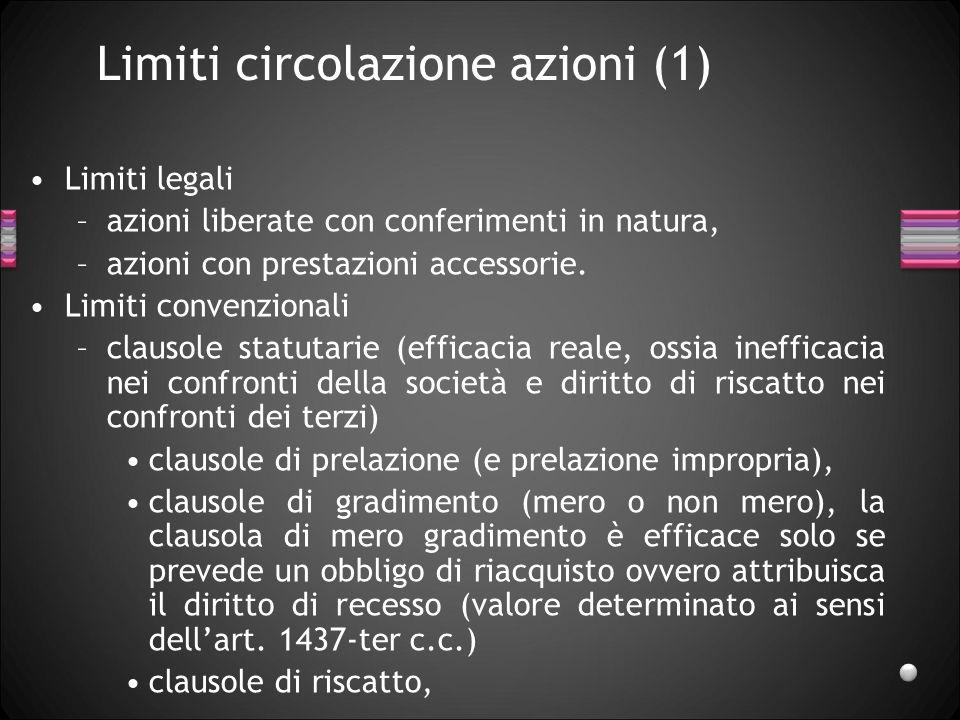 Limiti circolazione azioni (1) Limiti legali –azioni liberate con conferimenti in natura, –azioni con prestazioni accessorie. Limiti convenzionali –cl