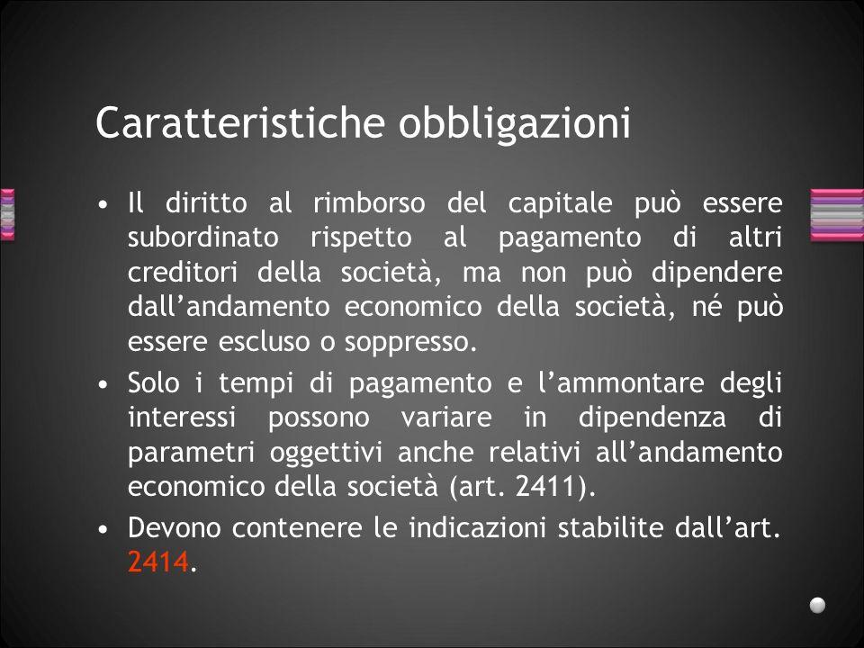 Caratteristiche obbligazioni Il diritto al rimborso del capitale può essere subordinato rispetto al pagamento di altri creditori della società, ma non