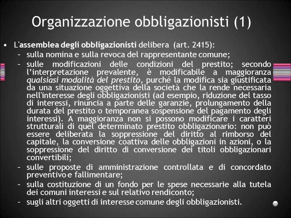 Organizzazione obbligazionisti (1) L'assemblea degli obbligazionisti delibera (art. 2415): –sulla nomina e sulla revoca del rappresentante comune; –su