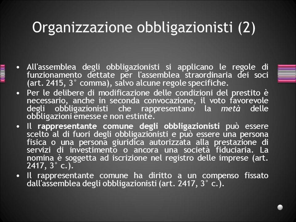 Organizzazione obbligazionisti (2) All'assemblea degli obbligazionisti si applicano le regole di funzionamento dettate per l'assemblea straordinaria d