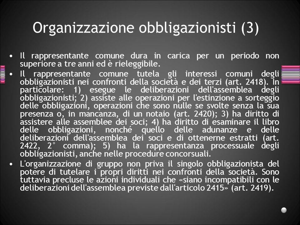 Organizzazione obbligazionisti (3) Il rappresentante comune dura in carica per un periodo non superiore a tre anni ed è rieleggibile. Il rappresentant