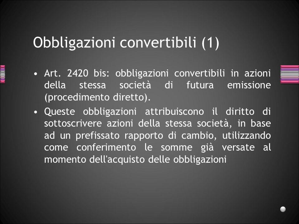 Obbligazioni convertibili (1) Art. 2420 bis: obbligazioni convertibili in azioni della stessa società di futura emissione (procedimento diretto). Ques