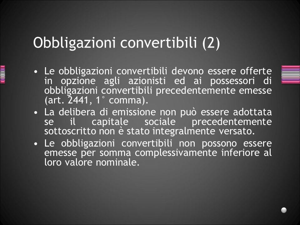 Obbligazioni convertibili (2) Le obbligazioni convertibili devono essere offerte in opzione agli azionisti ed ai possessori di obbligazioni convertibi