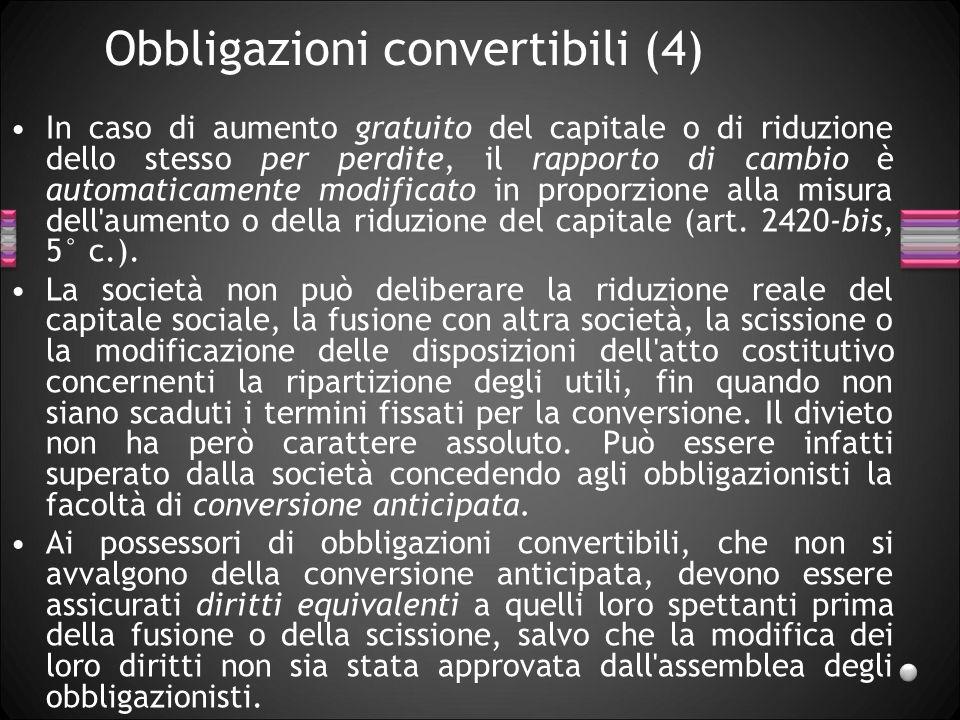 Obbligazioni convertibili (4) In caso di aumento gratuito del capitale o di riduzione dello stesso per perdite, il rapporto di cambio è automaticament