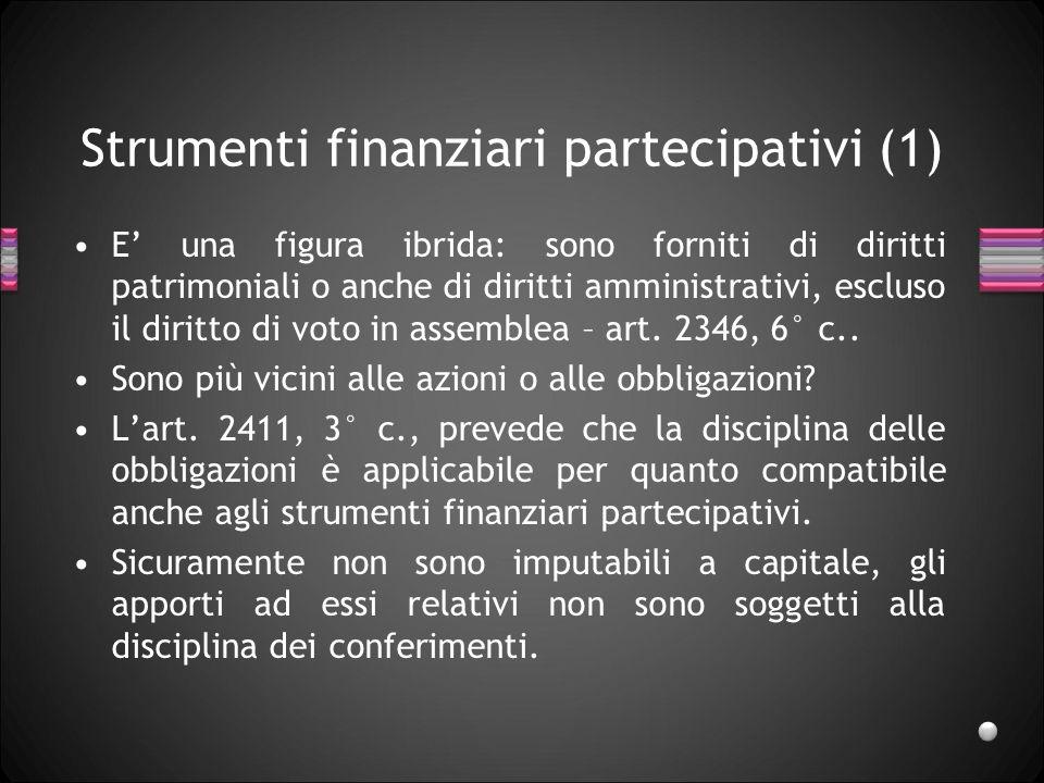 Strumenti finanziari partecipativi (1) E una figura ibrida: sono forniti di diritti patrimoniali o anche di diritti amministrativi, escluso il diritto