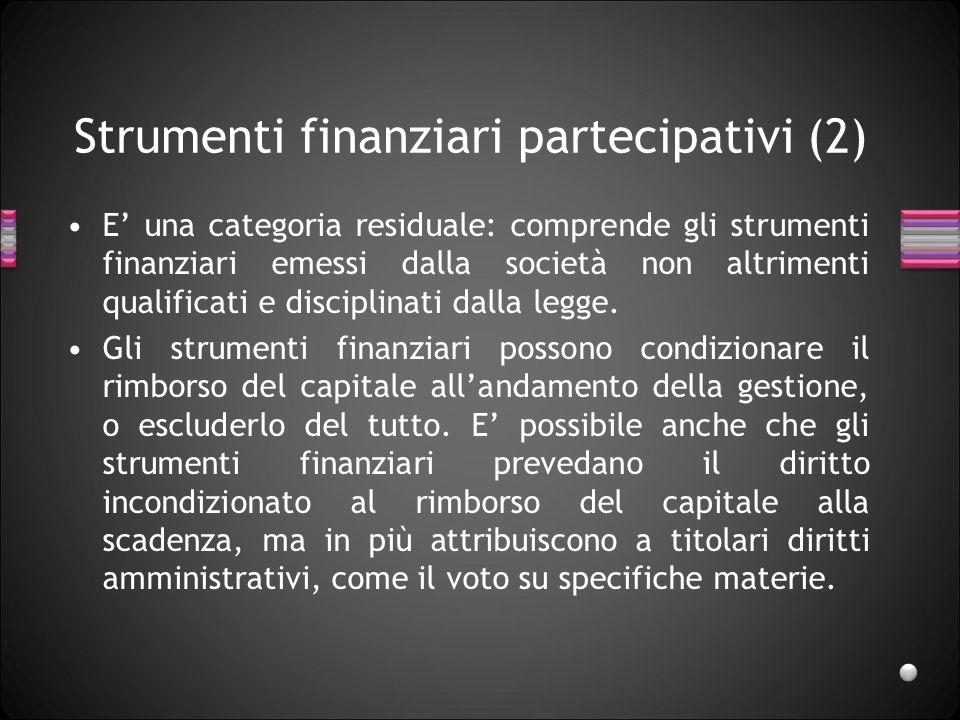 Strumenti finanziari partecipativi (2) E una categoria residuale: comprende gli strumenti finanziari emessi dalla società non altrimenti qualificati e