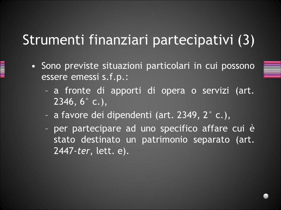 Strumenti finanziari partecipativi (3) Sono previste situazioni particolari in cui possono essere emessi s.f.p.: –a fronte di apporti di opera o servi