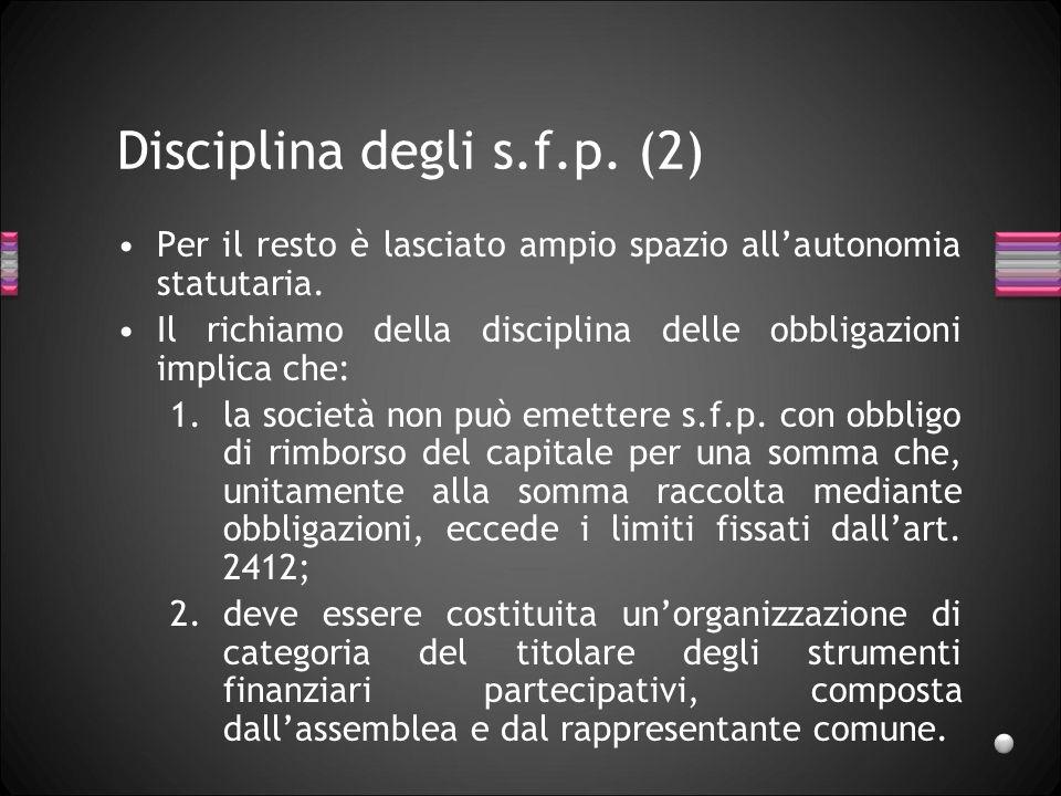 Disciplina degli s.f.p. (2) Per il resto è lasciato ampio spazio allautonomia statutaria. Il richiamo della disciplina delle obbligazioni implica che:
