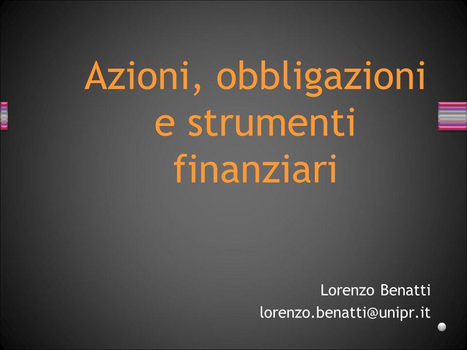 Azioni, obbligazioni e strumenti finanziari Lorenzo Benatti lorenzo.benatti@unipr.it