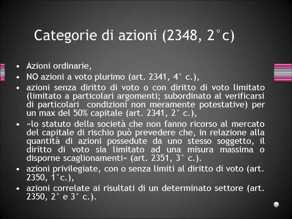 Categorie di azioni (2348, 2°c) Azioni ordinarie, NO azioni a voto plurimo (art. 2341, 4° c.), azioni senza diritto di voto o con diritto di voto limi