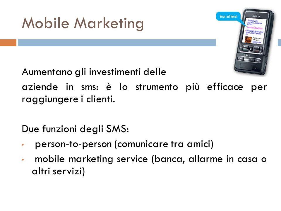 Mobile Marketing Aumentano gli investimenti delle aziende in sms: è lo strumento più efficace per raggiungere i clienti. Due funzioni degli SMS: perso