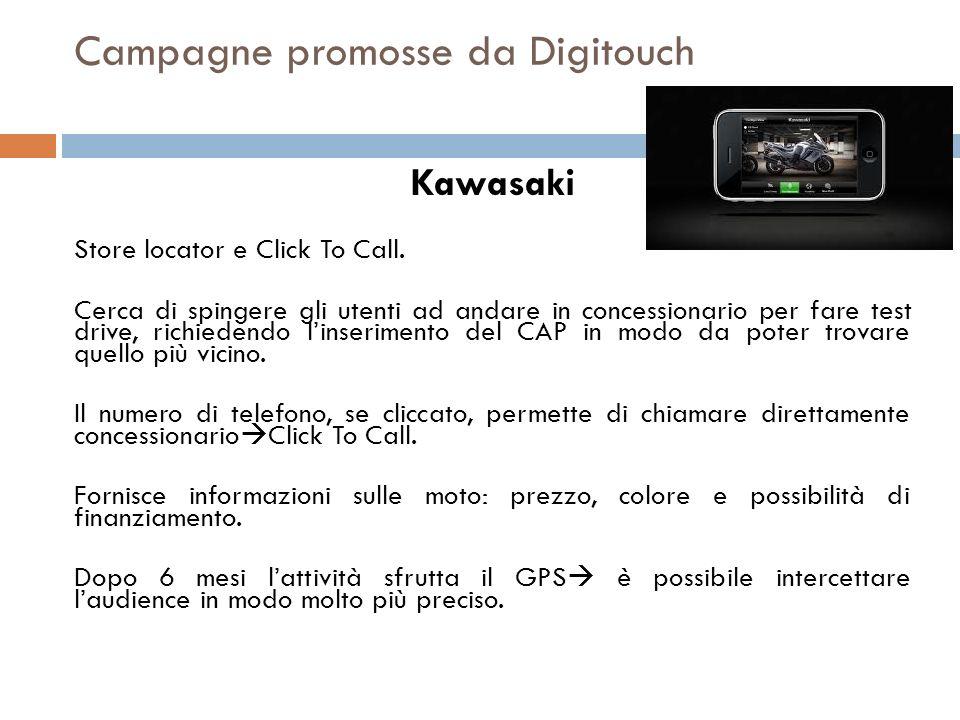Campagne promosse da Digitouch Kawasaki Store locator e Click To Call. Cerca di spingere gli utenti ad andare in concessionario per fare test drive, r