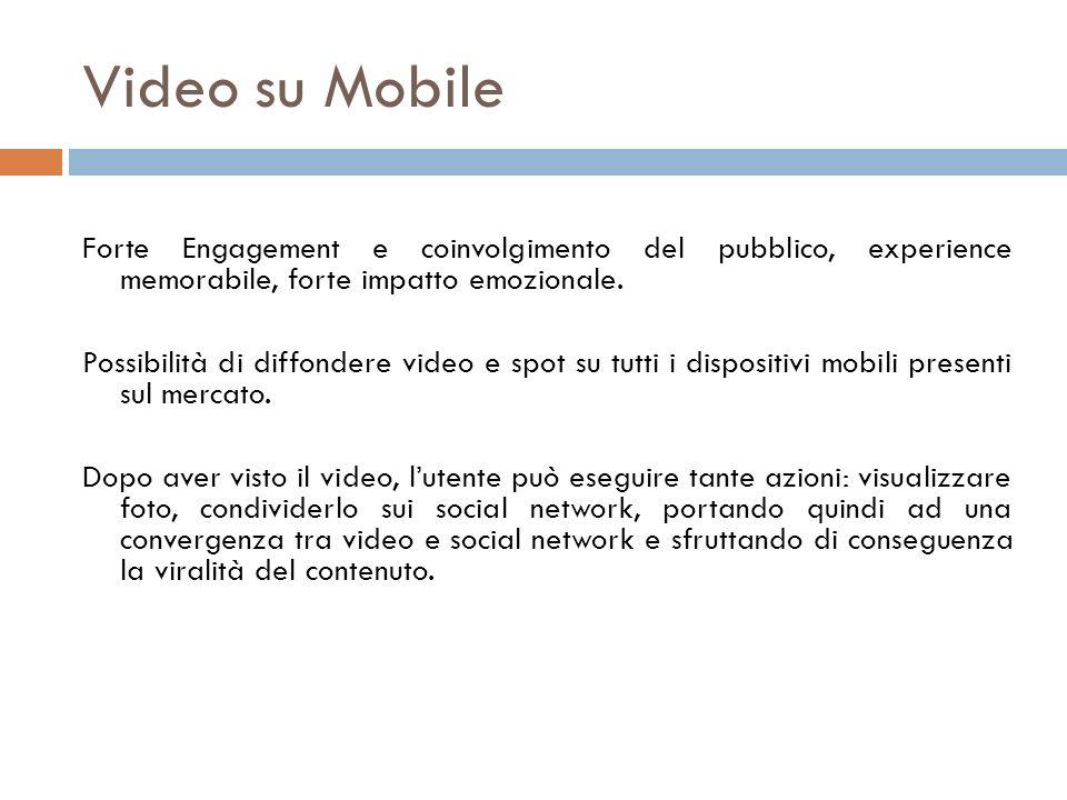 Video su Mobile Forte Engagement e coinvolgimento del pubblico, experience memorabile, forte impatto emozionale. Possibilità di diffondere video e spo