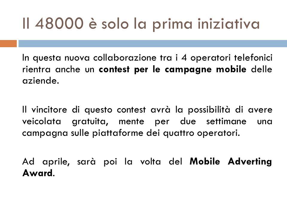 Il 48000 è solo la prima iniziativa In questa nuova collaborazione tra i 4 operatori telefonici rientra anche un contest per le campagne mobile delle
