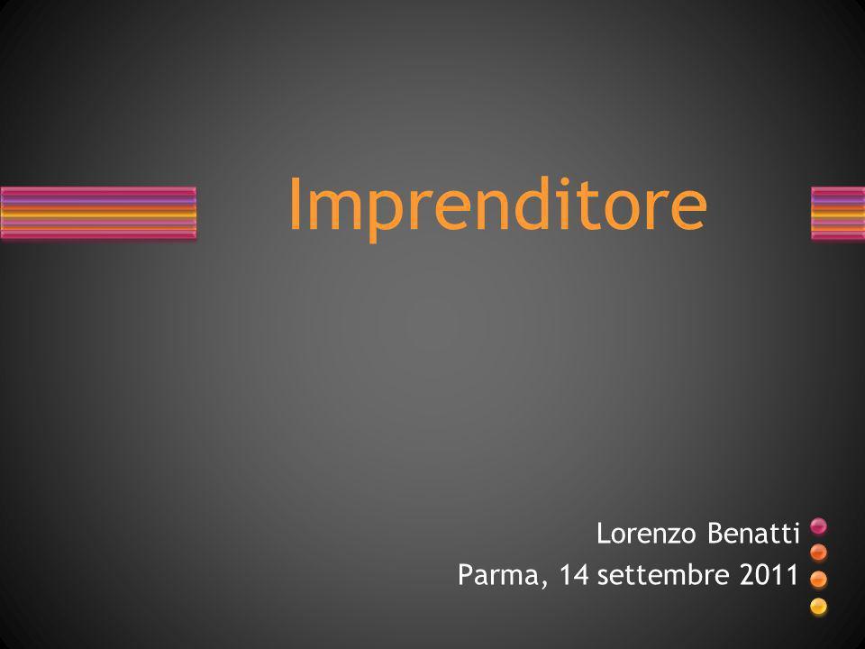 Lorenzo Benatti Parma, 14 settembre 2011 Imprenditore