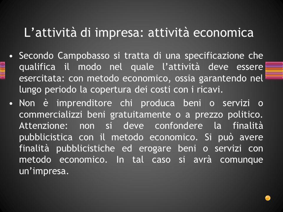Lattività di impresa: attività economica Secondo Campobasso si tratta di una specificazione che qualifica il modo nel quale lattività deve essere eser