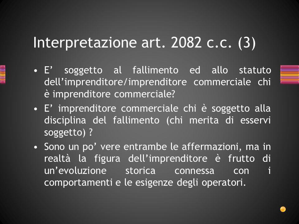 Interpretazione art. 2082 c.c. (3) E soggetto al fallimento ed allo statuto dellimprenditore/imprenditore commerciale chi è imprenditore commerciale?