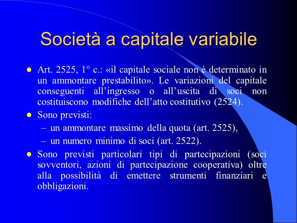 Società a capitale variabile l Art. 2525, 1° c.: «il capitale sociale non è determinato in un ammontare prestabilito». Le variazioni del capitale cons