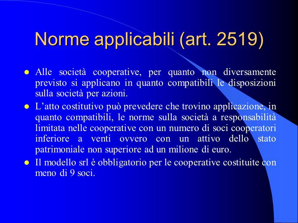 Norme applicabili (art. 2519) l Alle società cooperative, per quanto non diversamente previsto si applicano in quanto compatibili le disposizioni sull