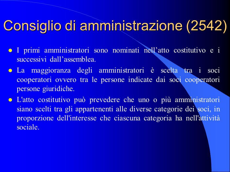 Consiglio di amministrazione (2542) l I primi amministratori sono nominati nellatto costitutivo e i successivi dallassemblea. l La maggioranza degli a