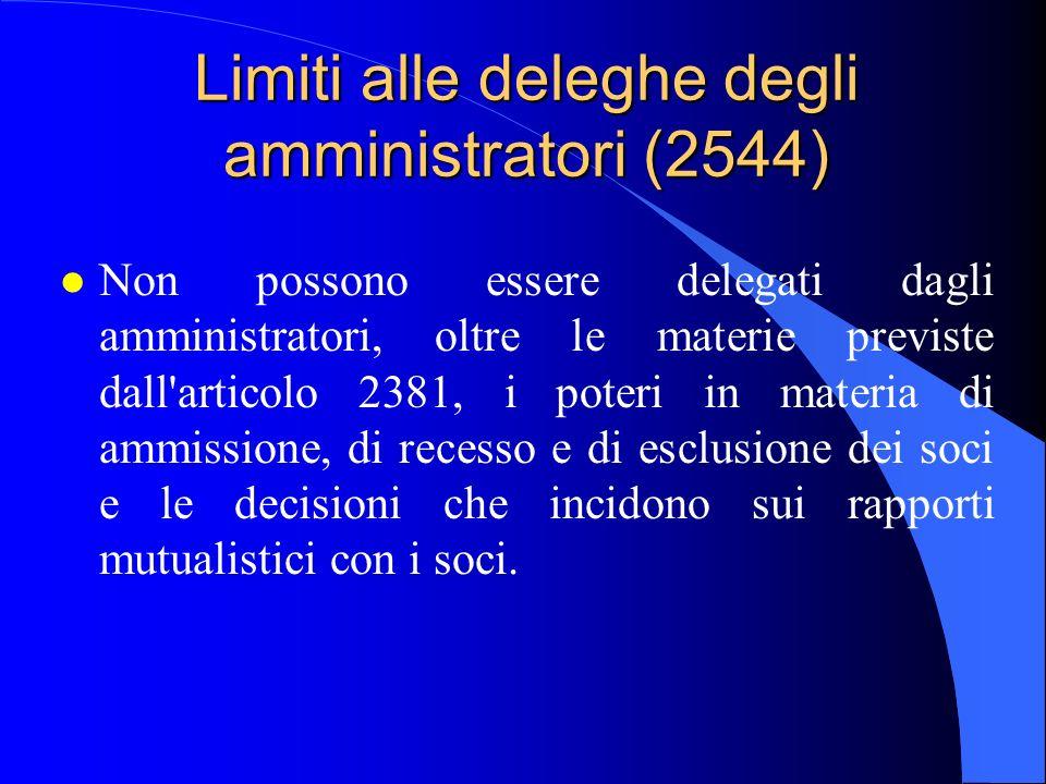 Limiti alle deleghe degli amministratori (2544) l Non possono essere delegati dagli amministratori, oltre le materie previste dall'articolo 2381, i po