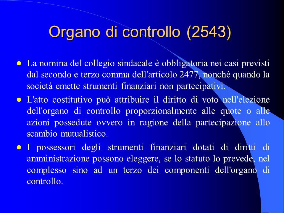 Organo di controllo (2543) l La nomina del collegio sindacale è obbligatoria nei casi previsti dal secondo e terzo comma dell'articolo 2477, nonché qu