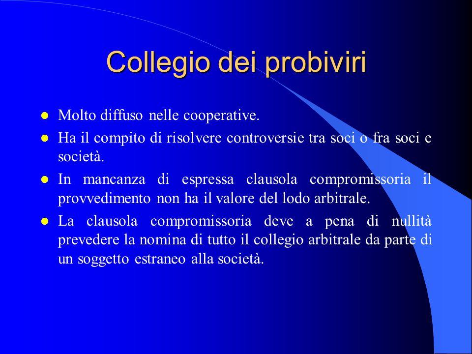 Collegio dei probiviri l Molto diffuso nelle cooperative. l Ha il compito di risolvere controversie tra soci o fra soci e società. l In mancanza di es