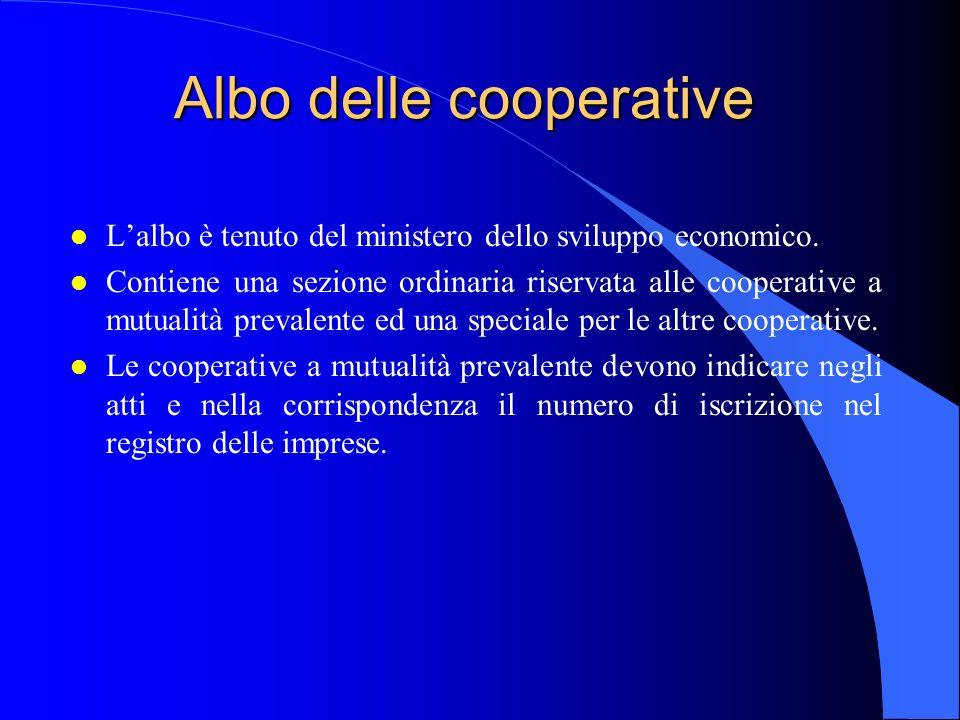 Albo delle cooperative l Lalbo è tenuto del ministero dello sviluppo economico. l Contiene una sezione ordinaria riservata alle cooperative a mutualit