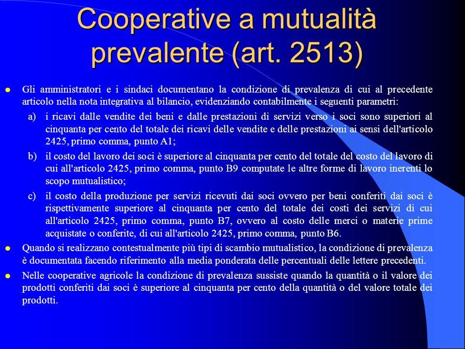 Cooperative a mutualità prevalente (art. 2513) l Gli amministratori e i sindaci documentano la condizione di prevalenza di cui al precedente articolo