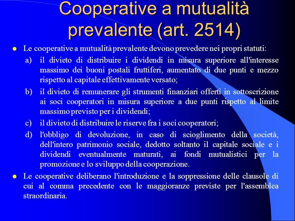 Cooperative a mutualità prevalente (art. 2514) l Le cooperative a mutualità prevalente devono prevedere nei propri statuti: a)il divieto di distribuir