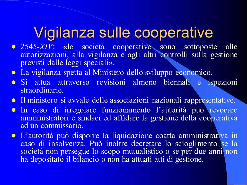 Vigilanza sulle cooperative l 2545-XIV: «le società cooperative sono sottoposte alle autorizzazioni, alla vigilanza e agli altri controlli sulla gesti