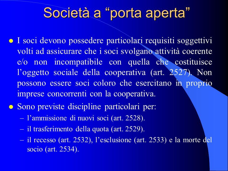 Società a porta aperta l I soci devono possedere particolari requisiti soggettivi volti ad assicurare che i soci svolgano attività coerente e/o non in