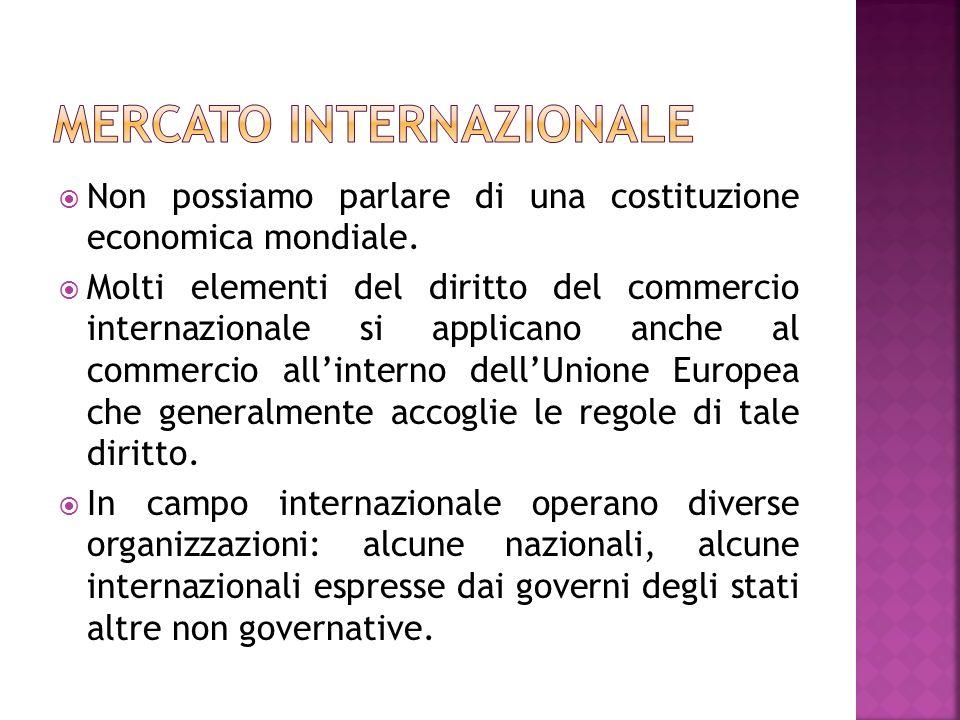 Non possiamo parlare di una costituzione economica mondiale. Molti elementi del diritto del commercio internazionale si applicano anche al commercio a