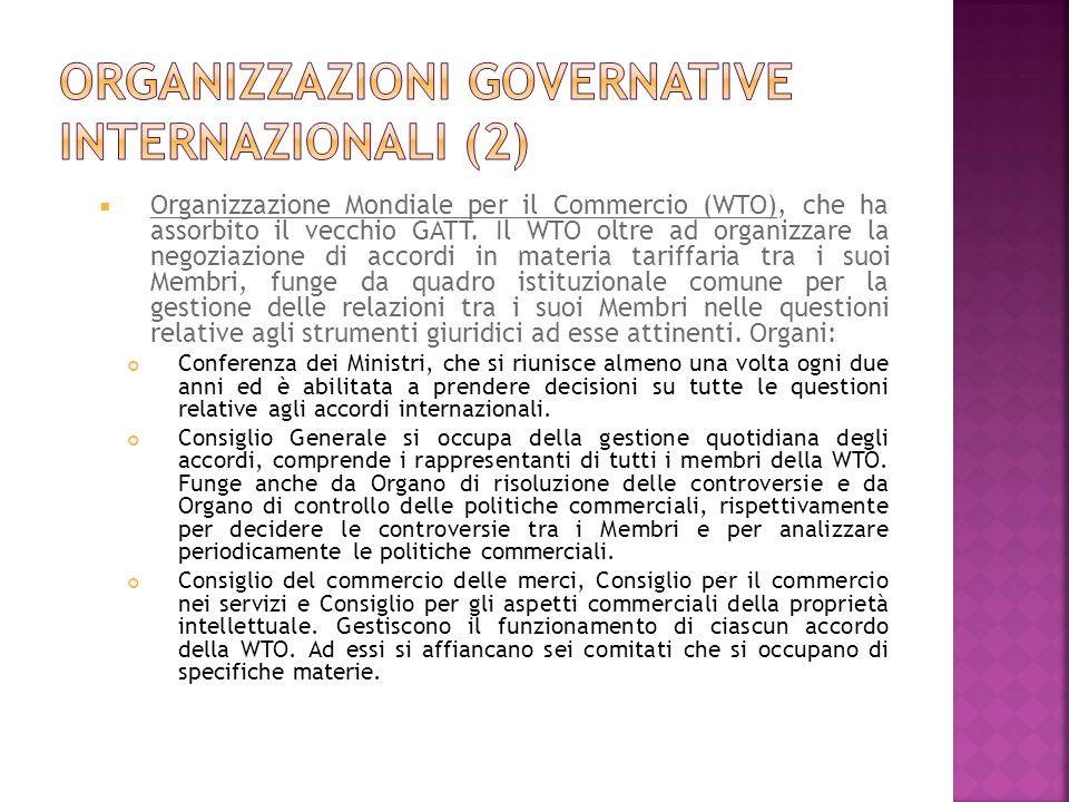 Organizzazione Mondiale per il Commercio (WTO), che ha assorbito il vecchio GATT. Il WTO oltre ad organizzare la negoziazione di accordi in materia ta