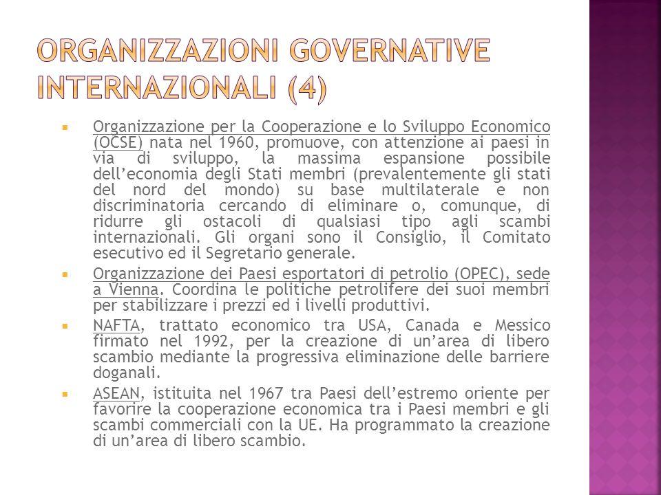 Organizzazione per la Cooperazione e lo Sviluppo Economico (OCSE) nata nel 1960, promuove, con attenzione ai paesi in via di sviluppo, la massima espa