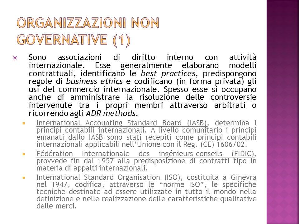 Sono associazioni di diritto interno con attività internazionale. Esse generalmente elaborano modelli contrattuali, identificano le best practices, pr