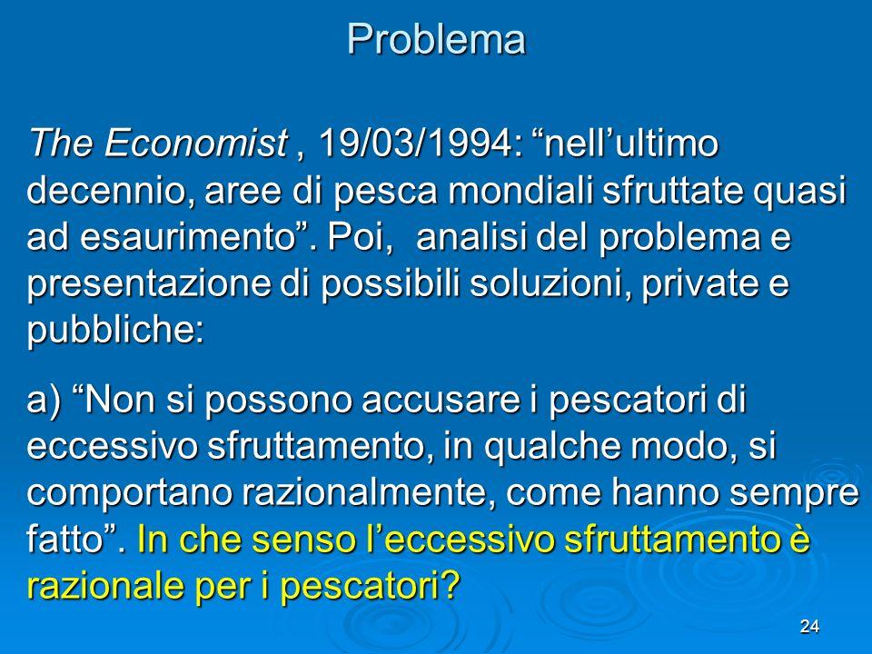 24 The Economist, 19/03/1994: nellultimo decennio, aree di pesca mondiali sfruttate quasi ad esaurimento.