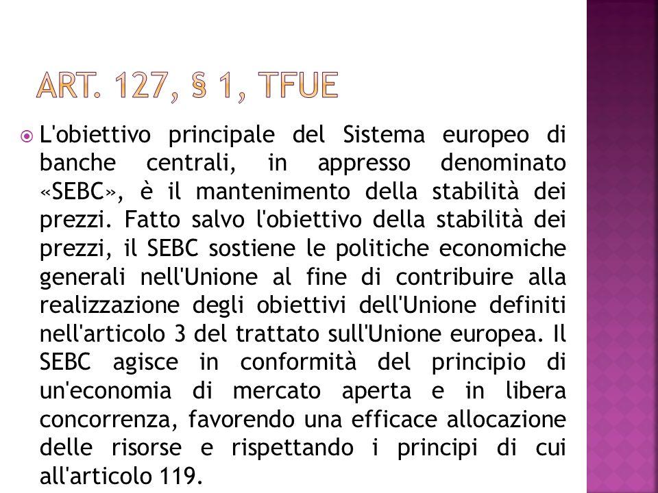 L'obiettivo principale del Sistema europeo di banche centrali, in appresso denominato «SEBC», è il mantenimento della stabilità dei prezzi. Fatto salv