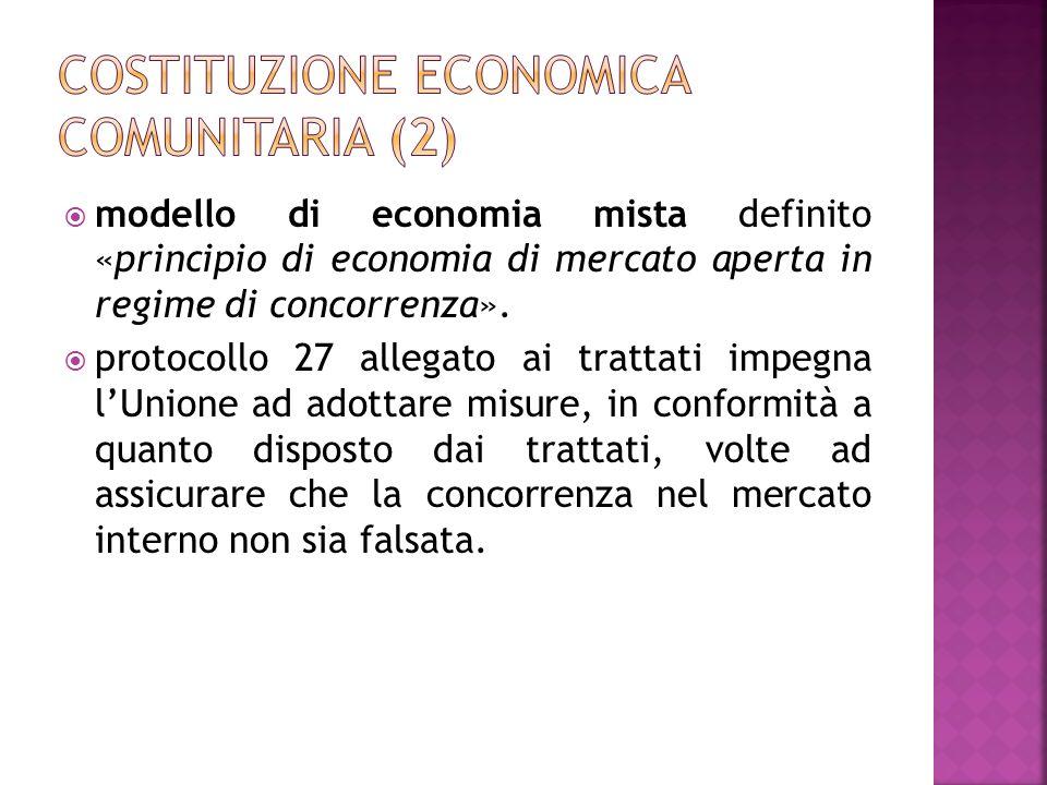 modello di economia mista definito «principio di economia di mercato aperta in regime di concorrenza». protocollo 27 allegato ai trattati impegna lUni