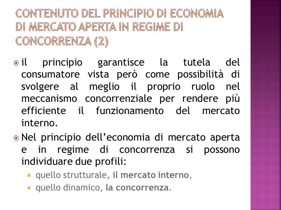 il principio garantisce la tutela del consumatore vista però come possibilità di svolgere al meglio il proprio ruolo nel meccanismo concorrenziale per