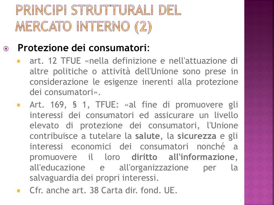 Protezione dei consumatori: art. 12 TFUE «nella definizione e nell'attuazione di altre politiche o attività dell'Unione sono prese in considerazione l