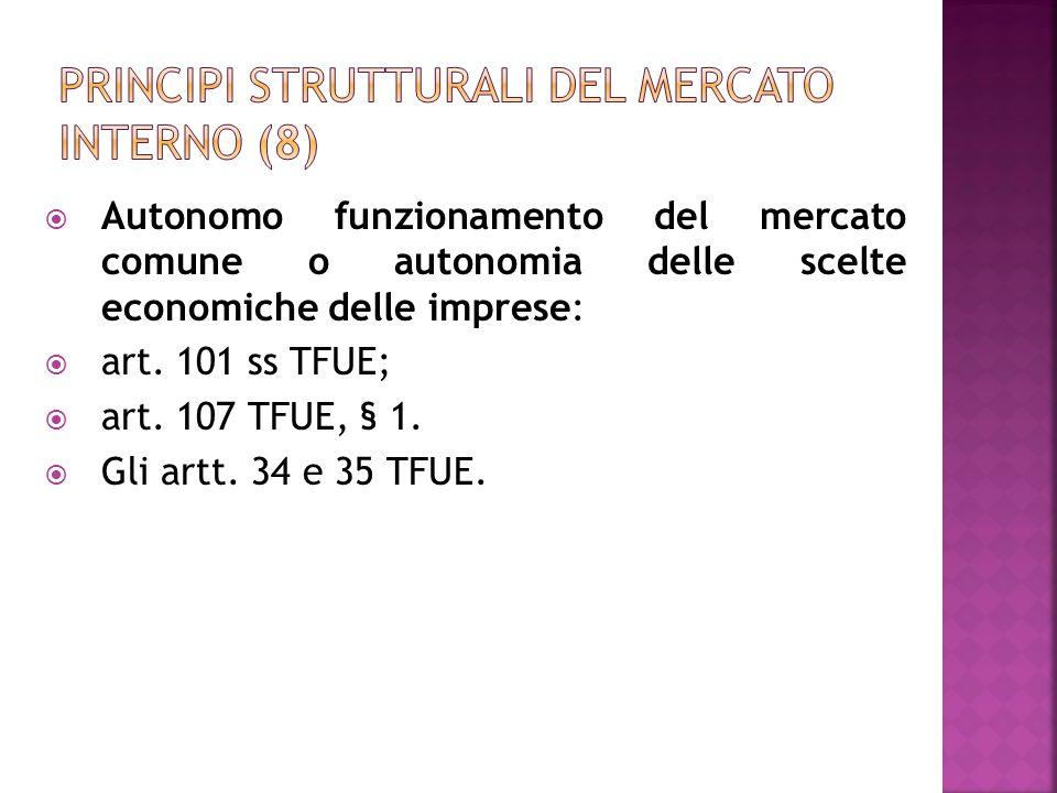 Autonomo funzionamento del mercato comune o autonomia delle scelte economiche delle imprese: art. 101 ss TFUE; art. 107 TFUE, § 1. Gli artt. 34 e 35 T